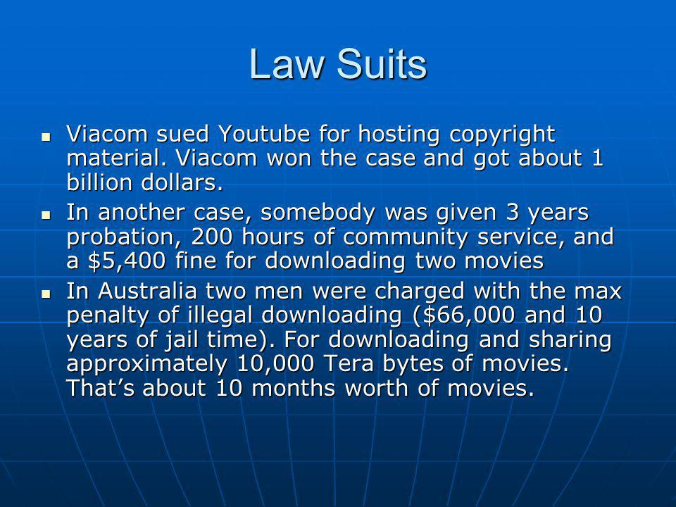 Law Suits Viacom sued Youtube for hosting copyright material. Viacom won the case and got about 1 billion dollars. Viacom sued Youtube for hosting cop