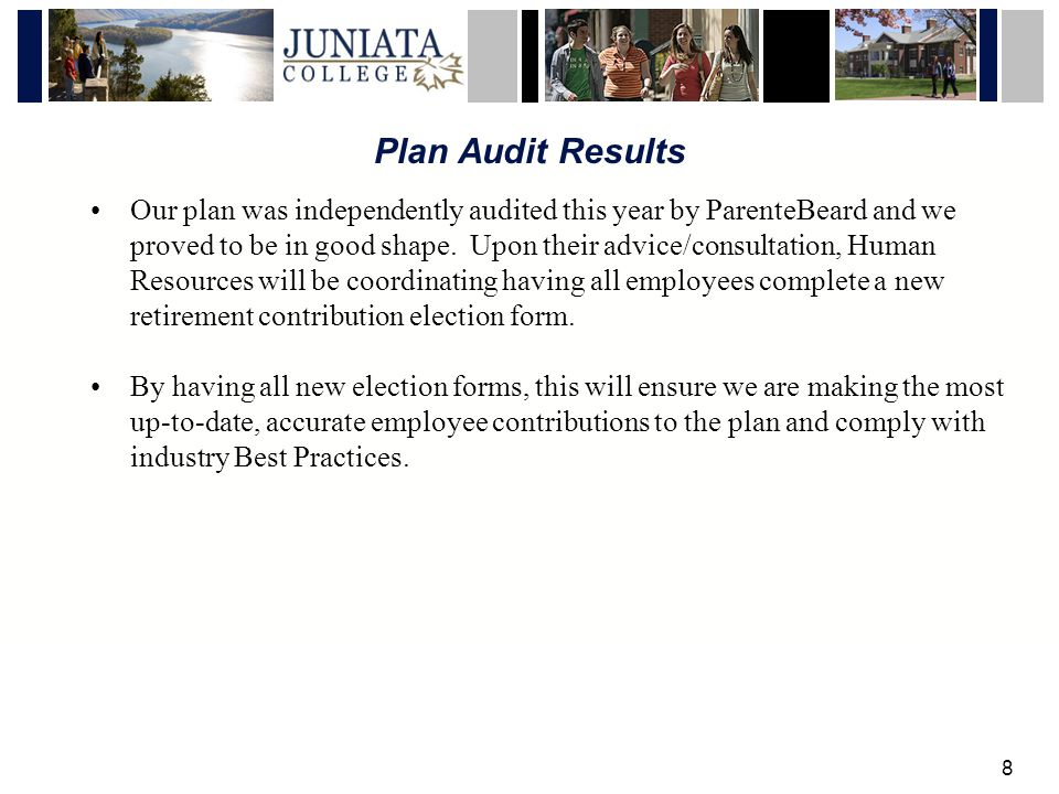 8 Plan Audit Results Our plan was independently audited this year by ParenteBeard and we proved to be in good shape.