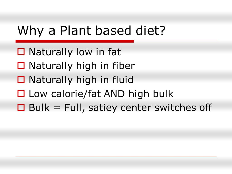 Naturally low in fat Naturally high in fiber Naturally high in fluid Low calorie/fat AND high bulk Bulk = Full, satiey center switches off