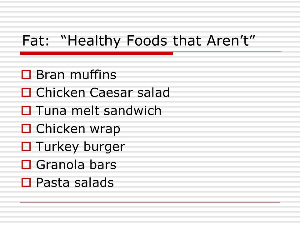Fat: Healthy Foods that Arent Bran muffins Chicken Caesar salad Tuna melt sandwich Chicken wrap Turkey burger Granola bars Pasta salads