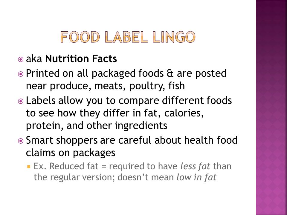aka Nutrition Facts Printed on all packaged foods & are posted near produce, meats, poultry, fish Labels allow you to compare different foods to see h