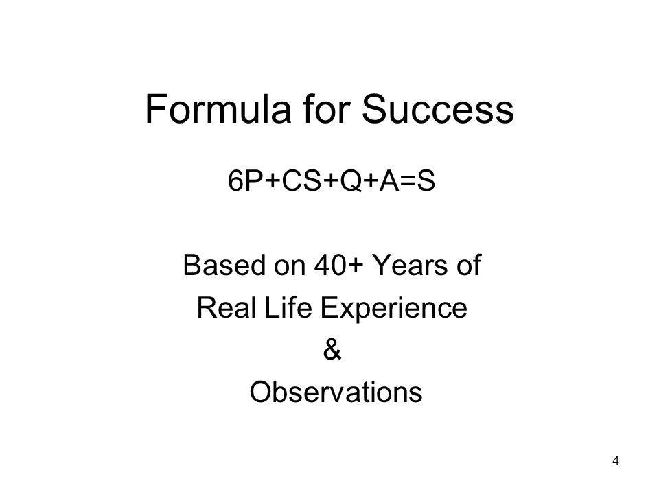 4 Formula for Success 6P+CS+Q+A=S Based on 40+ Years of Real Life Experience & Observations
