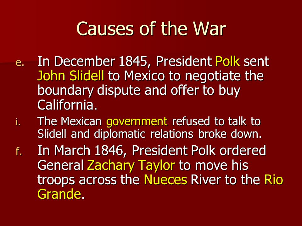 Causes of the War c. Another problem was Mexico was angered by the USAs efforts to expand trade by trying to acquire the Pacific port of San Francisco