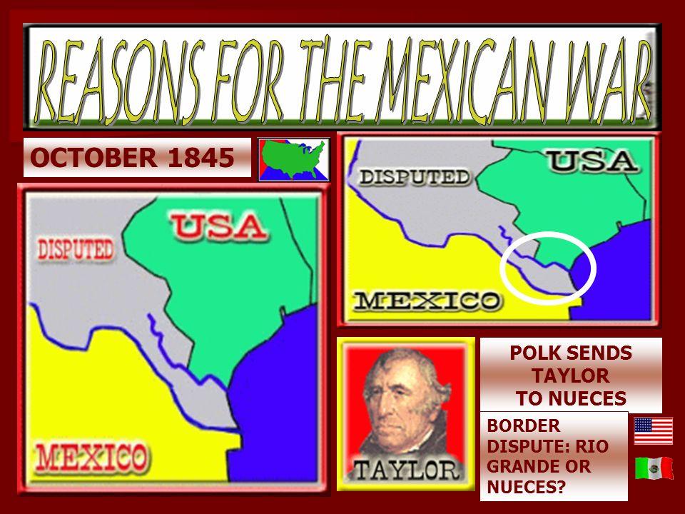 OCTOBER 1845 POLK SENDS TAYLOR TO NUECES BORDER DISPUTE: RIO GRANDE OR NUECES?