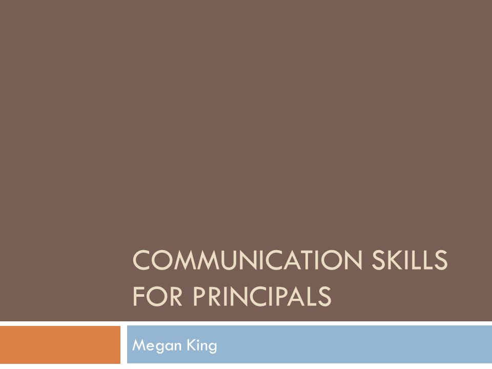 COMMUNICATION SKILLS FOR PRINCIPALS Megan King