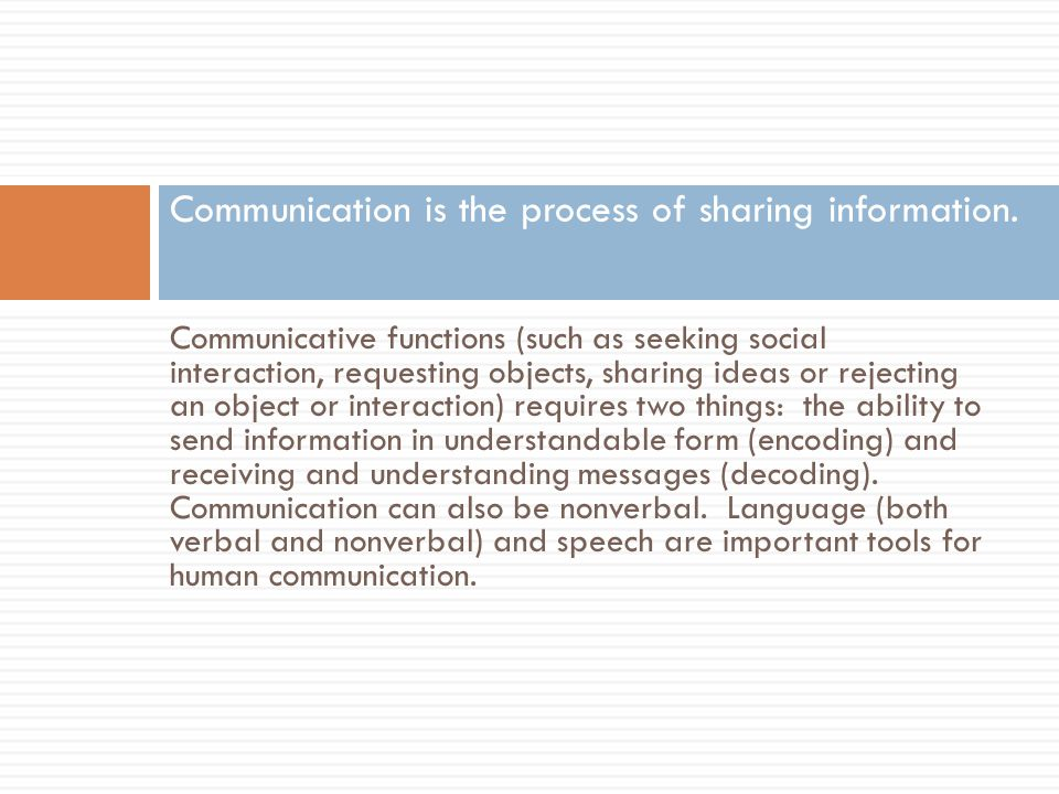 Communicative functions (such as seeking social interaction, requesting objects, sharing ideas or rejecting an object or interaction) requires two thi