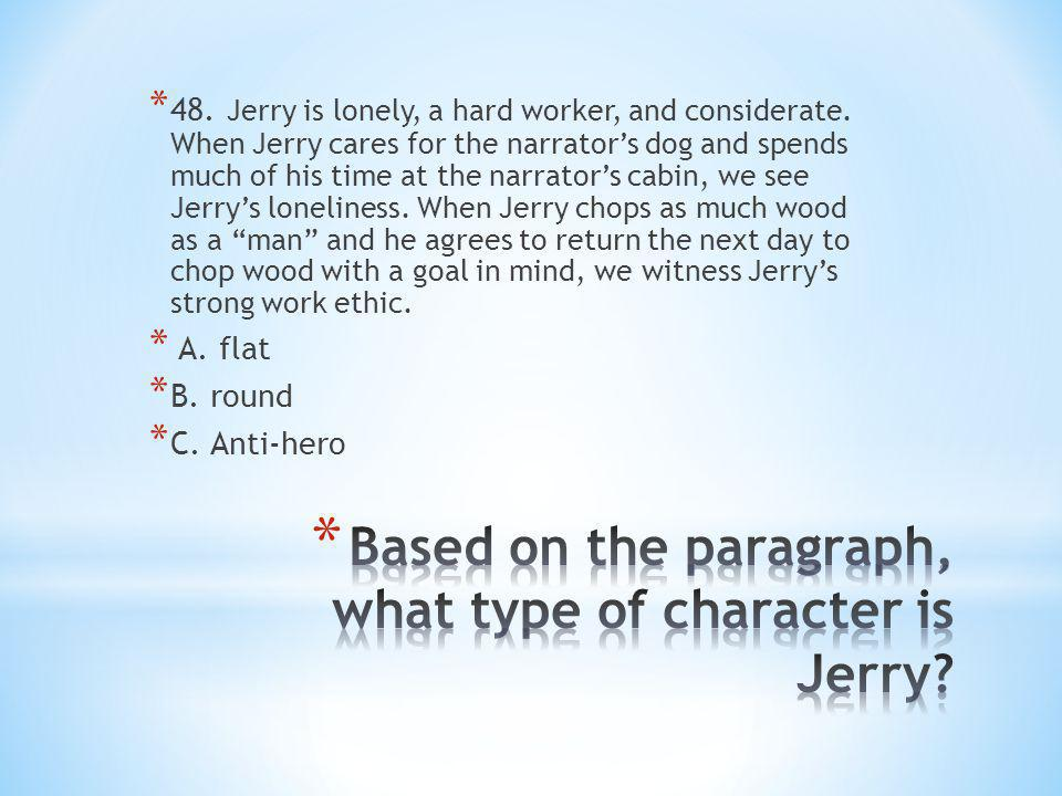 * 48. Jerry is lonely, a hard worker, and considerate.