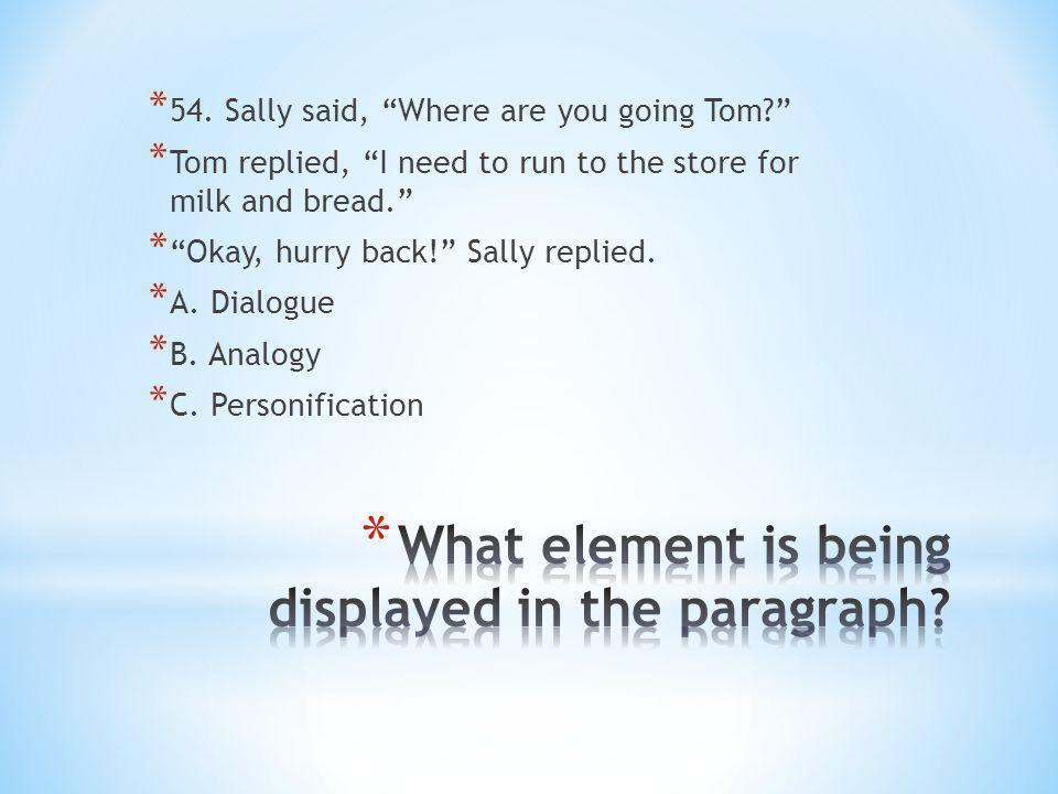* 54. Sally said, Where are you going Tom.