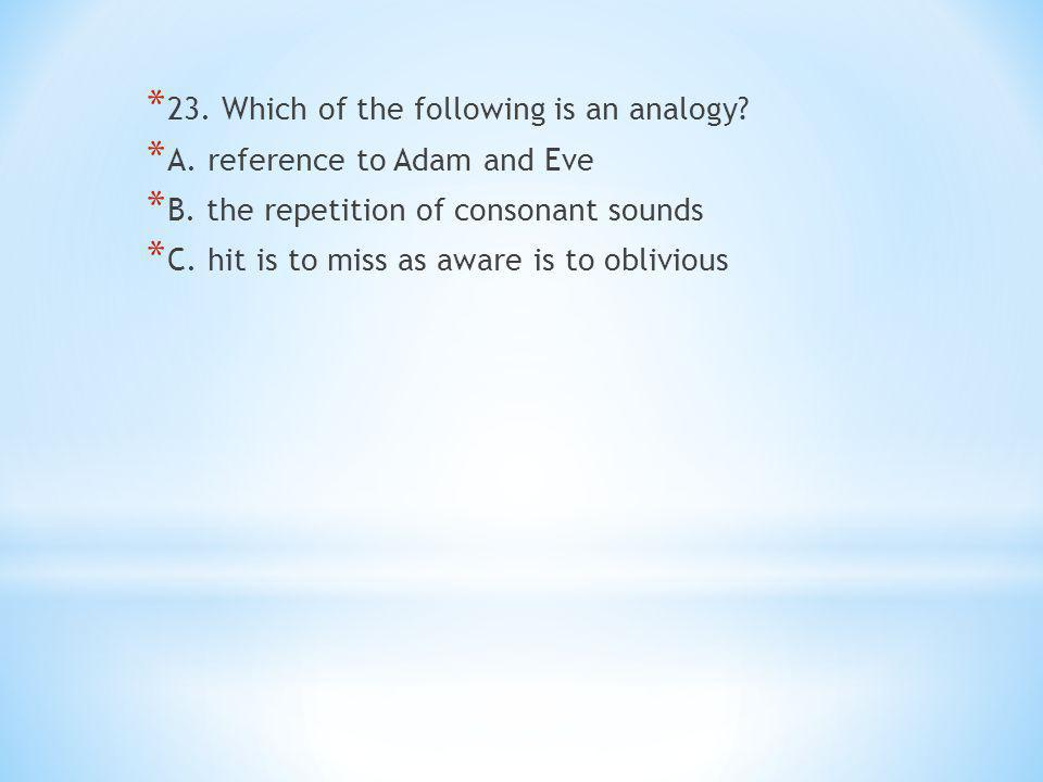 * 23. Which of the following is an analogy. * A.