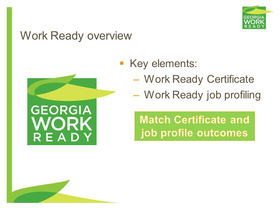 4 Work Ready overview Key elements: –Work Ready Certificate –Work Ready job profiling