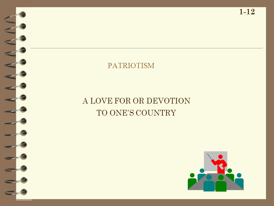 PATRIOTISM 1-12 A LOVE FOR OR DEVOTION TO ONES COUNTRY