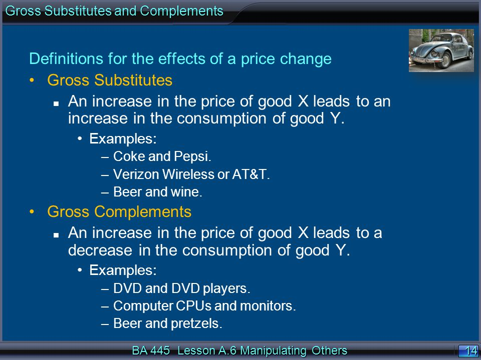 14 Definitions for the effects of a price change Gross Substitutes n An increase in the price of good X leads to an increase in the consumption of good Y.