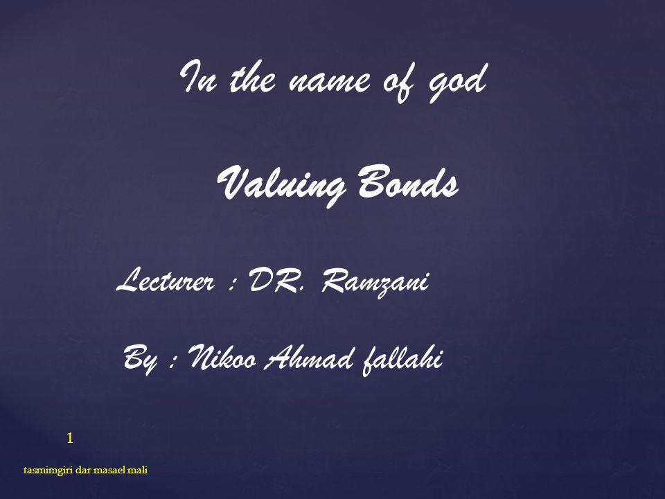 In the name of god Valuing Bonds Lecturer : DR. Ramzani By : Nikoo Ahmad fallahi 1 tasmimgiri dar masael mali