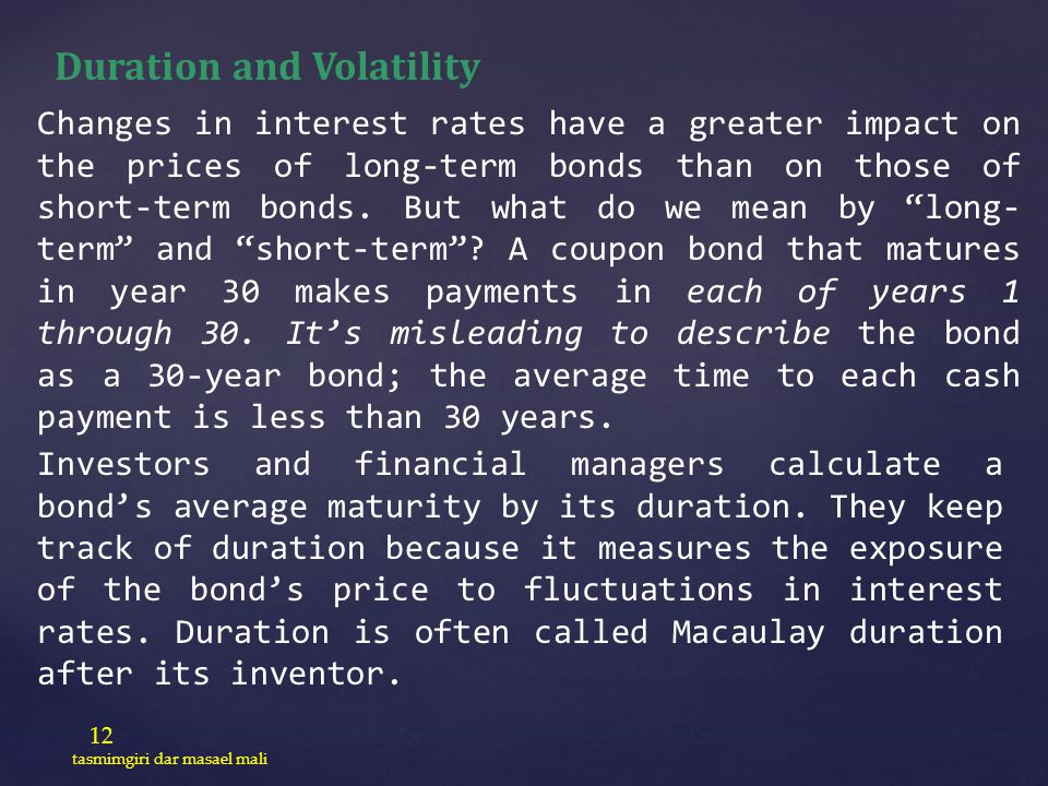 12 tasmimgiri dar masael mali Duration and Volatility Changes in interest rates have a greater impact on the prices of long-term bonds than on those o