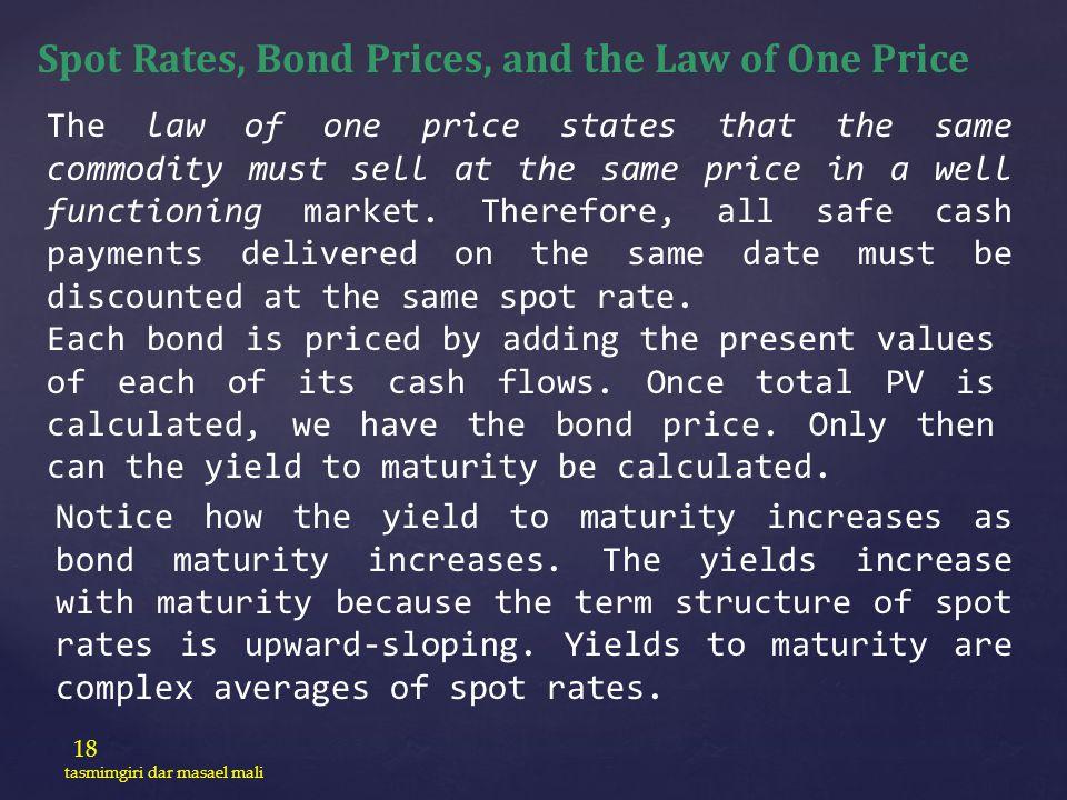 18 tasmimgiri dar masael mali Spot Rates, Bond Prices, and the Law of One Price The law of one price states that the same commodity must sell at the s