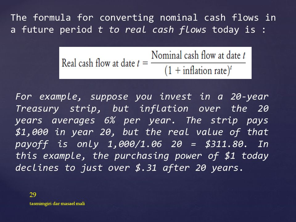 29 tasmimgiri dar masael mali The formula for converting nominal cash flows in a future period t to real cash flows today is : For example, suppose yo