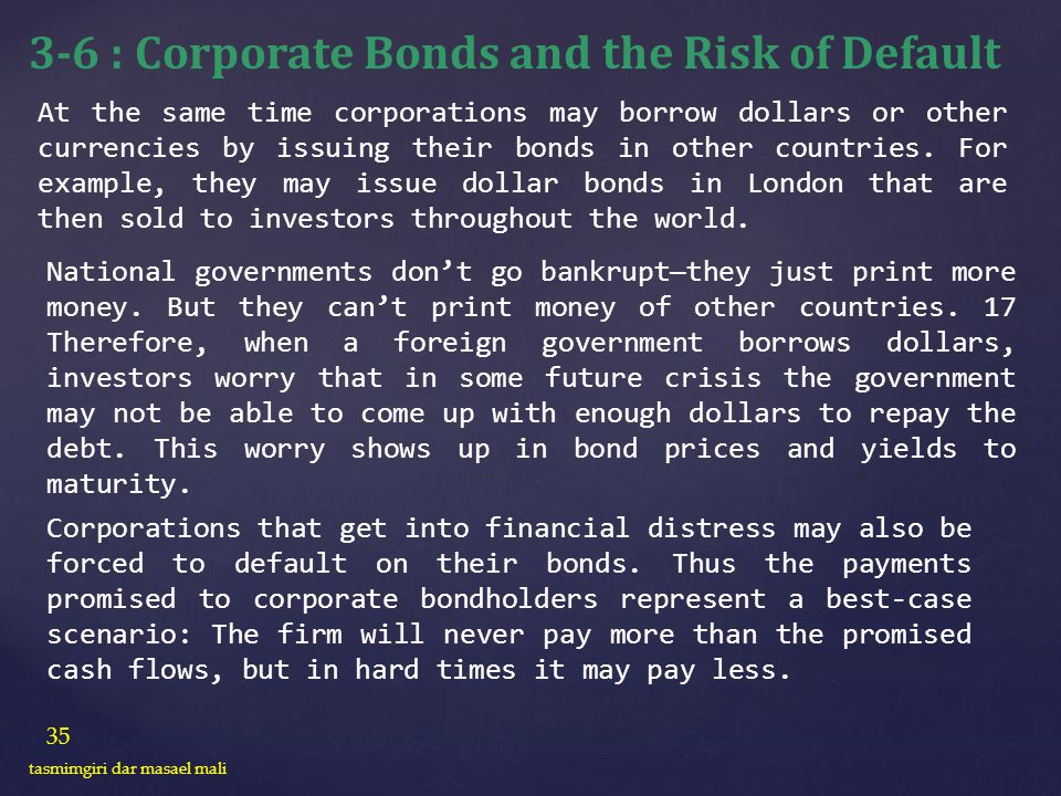 35 tasmimgiri dar masael mali 3-6 : Corporate Bonds and the Risk of Default At the same time corporations may borrow dollars or other currencies by is