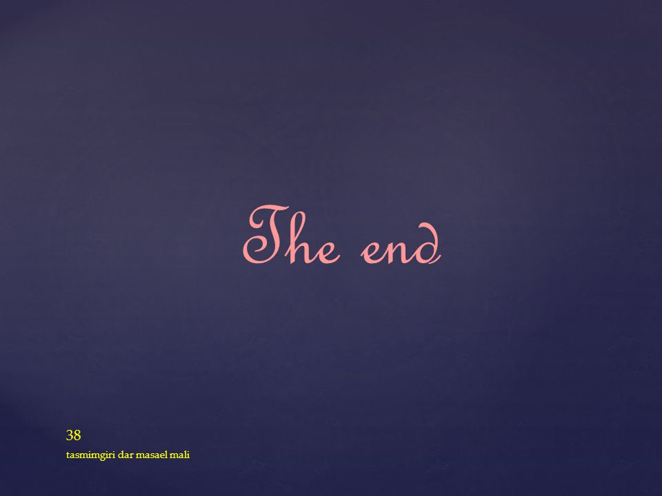 38 tasmimgiri dar masael mali The end
