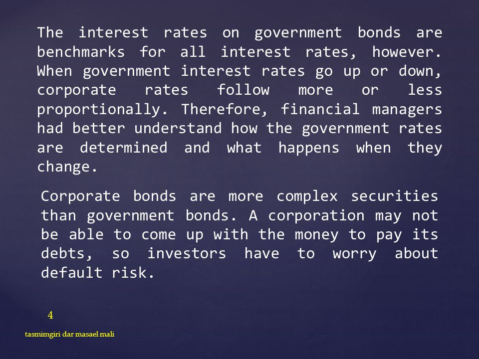 4 tasmimgiri dar masael mali The interest rates on government bonds are benchmarks for all interest rates, however. When government interest rates go