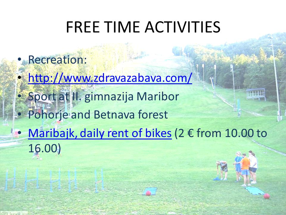FREE TIME ACTIVITIES Recreation: http://www.zdravazabava.com/ Sport at II.