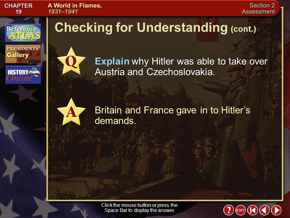 Section 2-20 Checking for Understanding __ 1.accepting demands in order to avoid conflict __ 2.name given to sudden violent offensive attacks the Germans used during World War II; lightning war A.appeasement B.blitzkrieg Define Match the terms on the right with their definitions on the left.