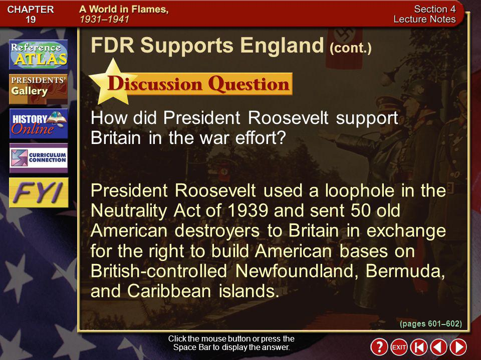 Section 4-6 President Roosevelt used a loophole in the Neutrality Act of 1939 and sent 50 old American destroyers to Britain in exchange for the right to build American bases on British-controlled Newfoundland, Bermuda, and Caribbean islands.