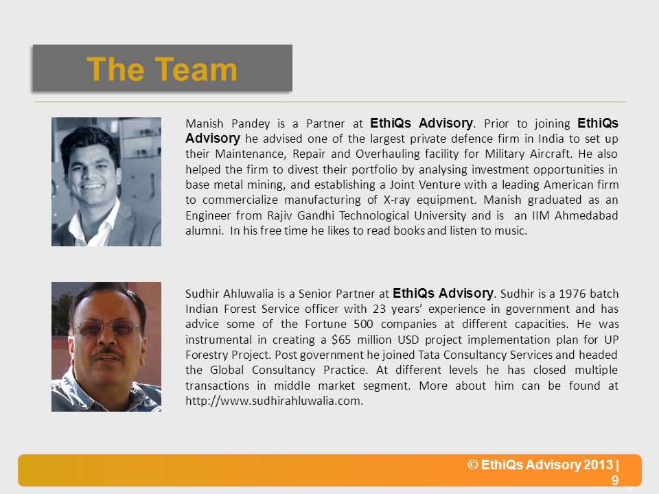 © EthiQs Advisory 2013 | 9 Manish Pandey is a Partner at EthiQs Advisory. Prior to joining EthiQs Advisory he advised one of the largest private defen