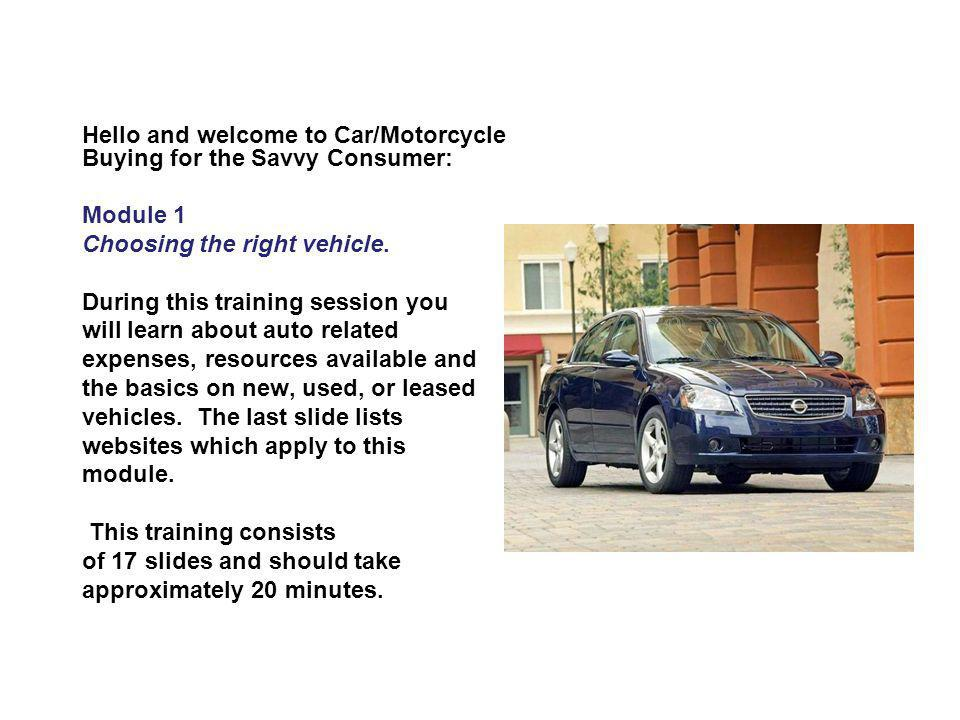 Hello and welcome to Car/Motorcycle Buying for the Savvy Consumer: Module 1 Choosing the right vehicle.