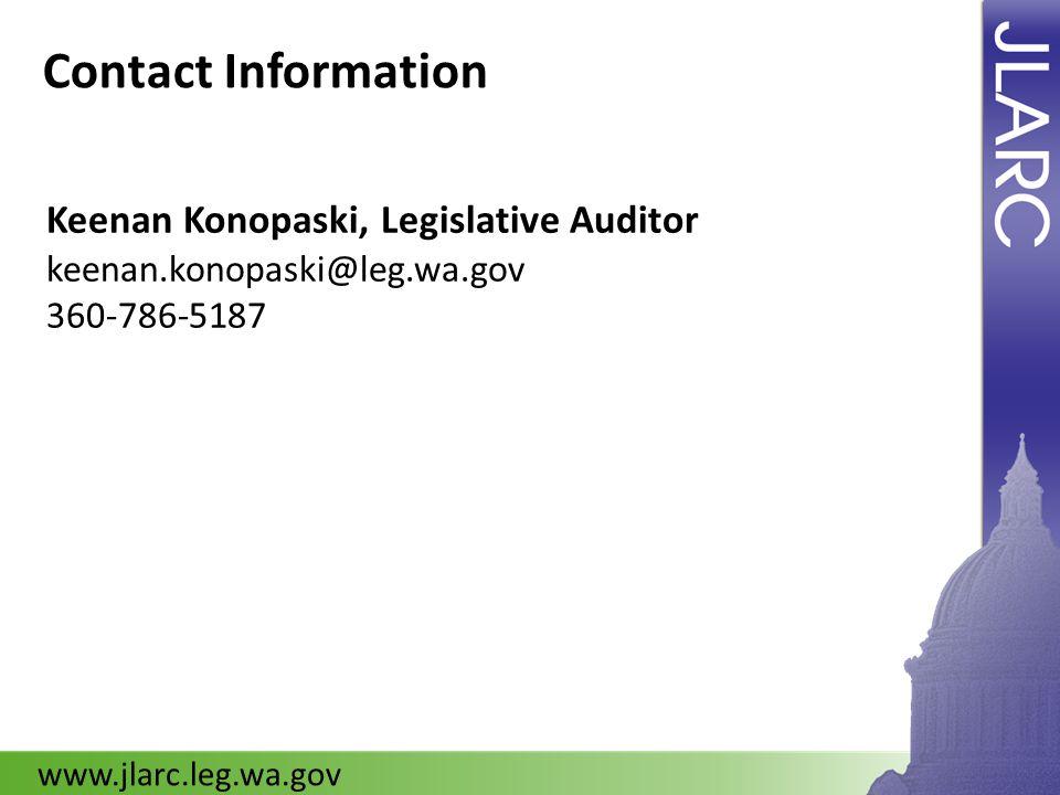 Contact Information Keenan Konopaski, Legislative Auditor keenan.konopaski@leg.wa.gov 360-786-5187 www.jlarc.leg.wa.gov