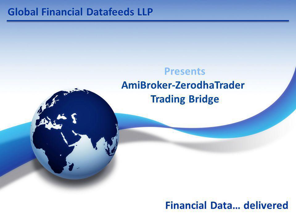 Global Financial Datafeeds LLP Financial Data… delivered Presents AmiBroker-ZerodhaTrader Trading Bridge