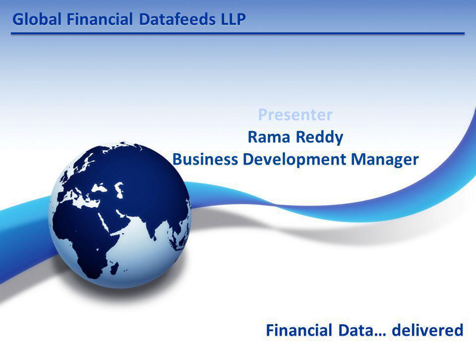Global Financial Datafeeds LLP Financial Data… delivered Presenter Rama Reddy Business Development Manager