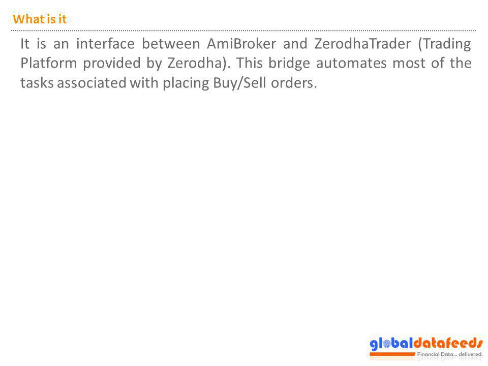 What is it It is an interface between AmiBroker and ZerodhaTrader (Trading Platform provided by Zerodha). This bridge automates most of the tasks asso
