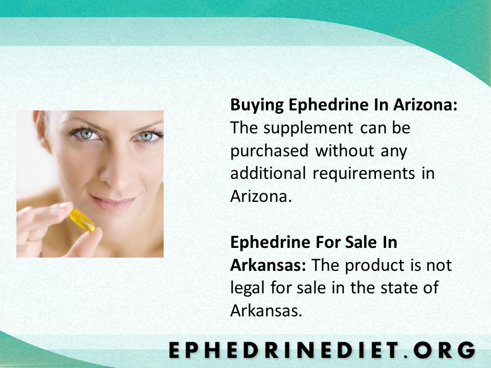 Buying Ephedrine In Arizona: The supplement can be purchased without any additional requirements in Arizona. Ephedrine For Sale In Arkansas: The produ