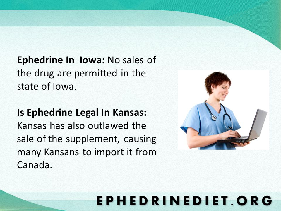Ephedrine In Iowa: No sales of the drug are permitted in the state of Iowa. Is Ephedrine Legal In Kansas: Kansas has also outlawed the sale of the sup