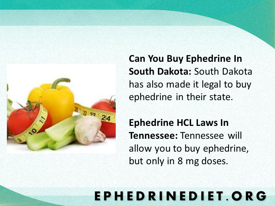 Can You Buy Ephedrine In South Dakota: South Dakota has also made it legal to buy ephedrine in their state. Ephedrine HCL Laws In Tennessee: Tennessee