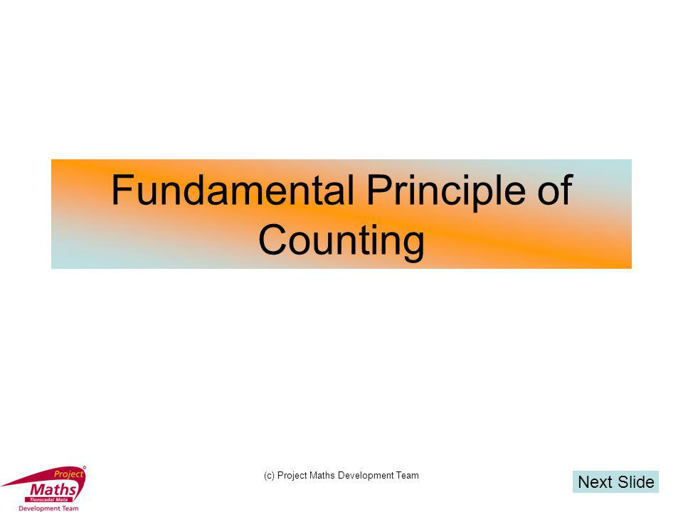 (c) Project Maths Development Team Fundamental Principle of Counting Next Slide