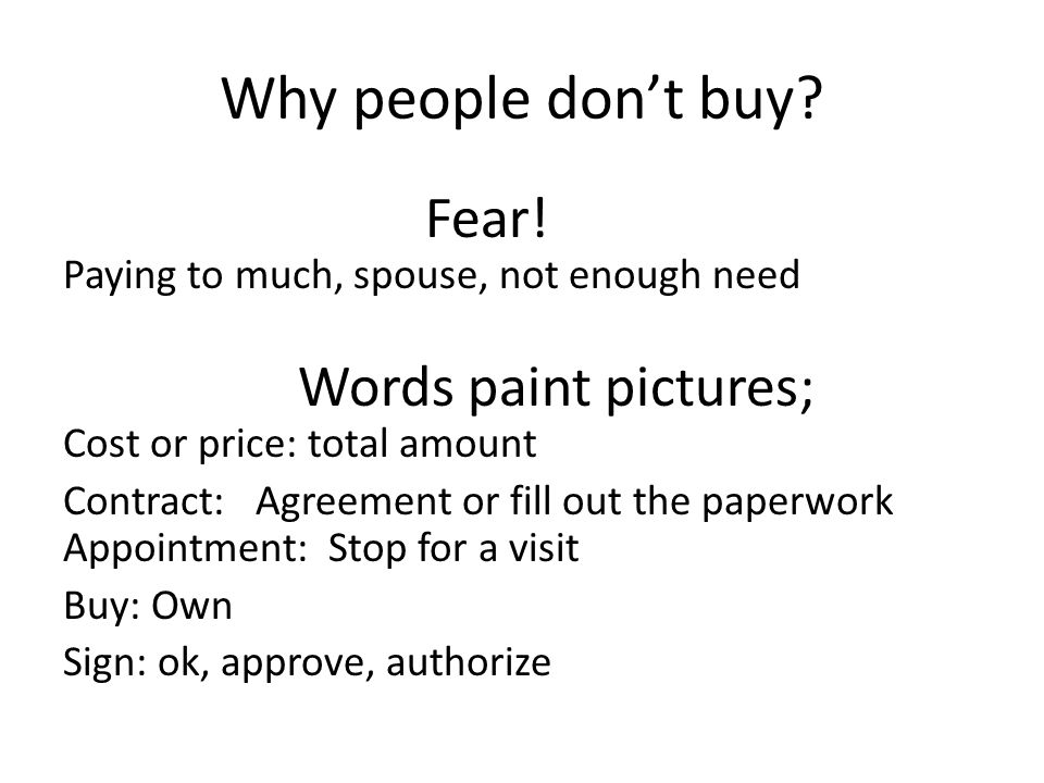 Why people dont buy. Fear.