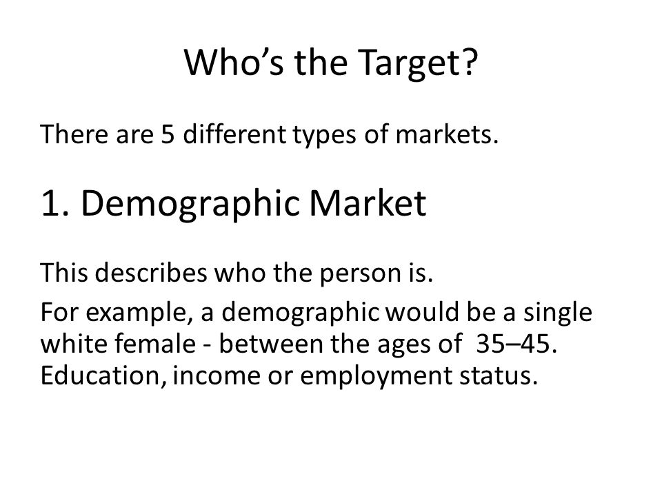 Whos the Target. There are 5 different types of markets.