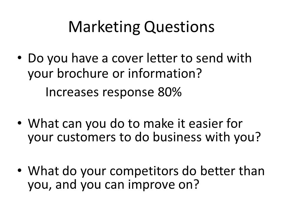 Marketing Questions Do you have a cover letter to send with your brochure or information.