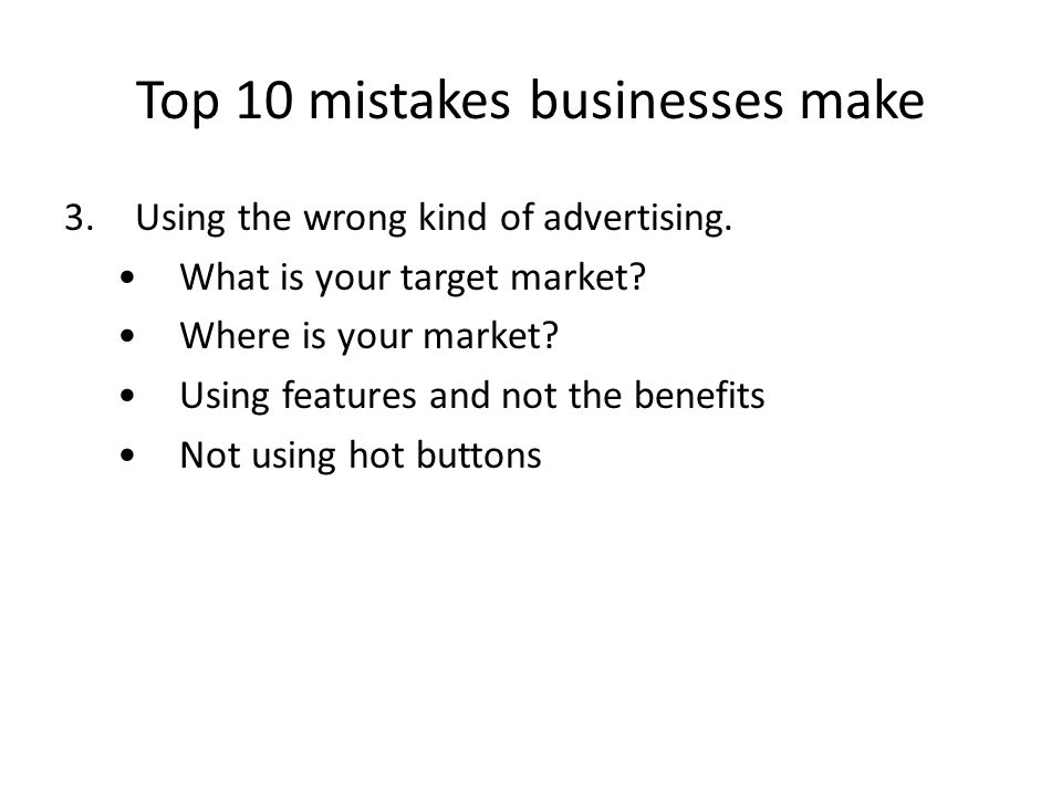 Top 10 mistakes businesses make 3.Using the wrong kind of advertising.