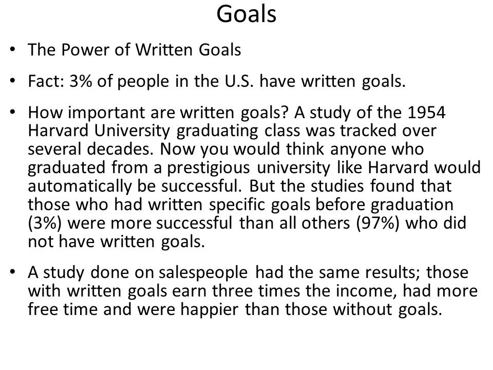 Goals The Power of Written Goals Fact: 3% of people in the U.S.