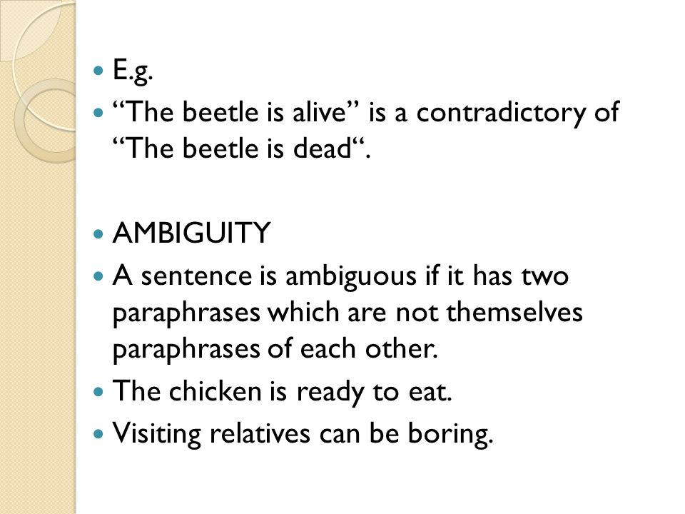 E.g.The beetle is alive is a contradictory of The beetle is dead.