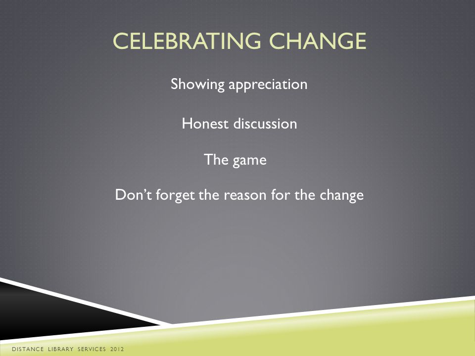 CELEBRATING CHANGE Honest discussion Showing appreciation The game Dont forget the reason for the change