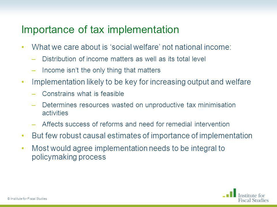 © Institute for Fiscal Studies Importance of tax implementation What we care about is social welfare not national income: –Distribution of income matt