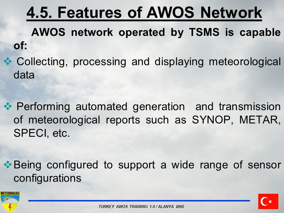 4.5. Features of AWOS Network AWOS network operated by TSMS is capable of: Collecting, processing and displaying meteorological data Performing automa