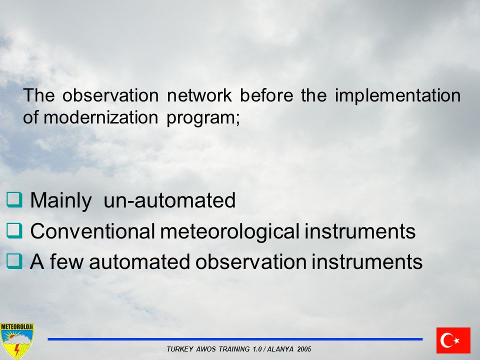The observation network before the implementation of modernization program; Mainly un-automated Conventional meteorological instruments A few automated observation instruments