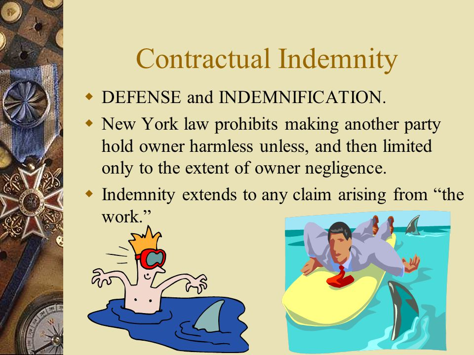 Contractual Indemnity DEFENSE and INDEMNIFICATION. New York law prohibits making another party hold owner harmless unless, and then limited only to th