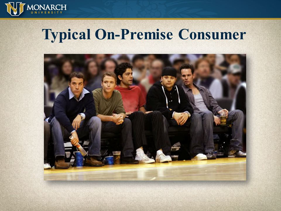 Typical On-Premise Consumer Male 21-34 Years Old Earns more than $30,000+ per year 82% of beer consumption 60% of beer consumption 75% of patrons earn