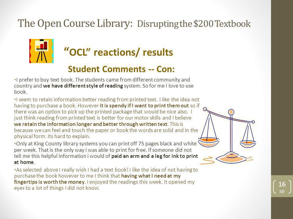 The Open Course Library: Disrupting the $200 Textbook OCL reactions/ results Student Comments -- Con: I prefer to buy text book.