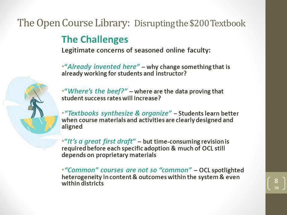 The Open Course Library: Disrupting the $200 Textbook The Challenges Legitimate concerns of seasoned online faculty: Already invented here – why change something that is already working for students and instructor.